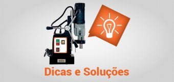 Dicas e soluções para o uso das Furadeiras de Base Magnética e Fresas/Brocas Anulares